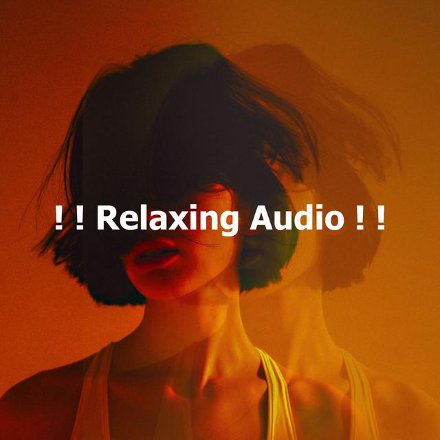 ! ! Relaxing Audio ! !