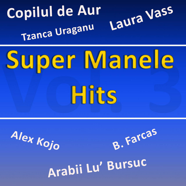 Super Manele Hits Vol.3 - Compilation by Various Artists | Spotify