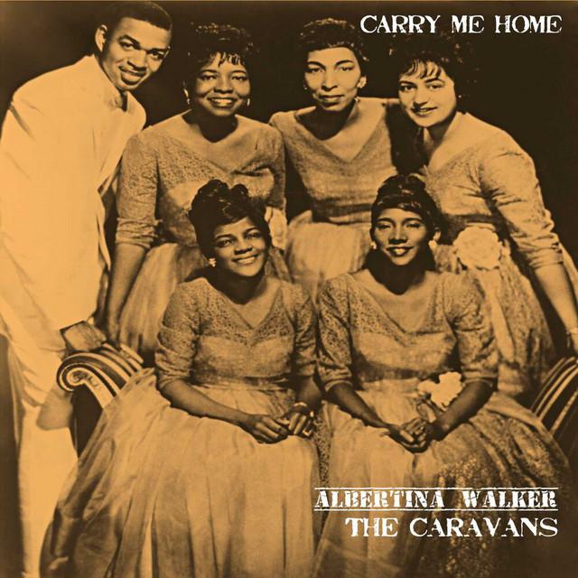 Albertina Walker, The Caravans - Carry Me Home