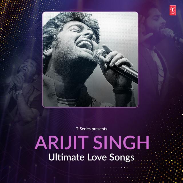 Ultimate Love Songs - Arijit Singh
