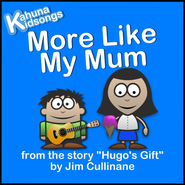 More Like My Mum by Kahuna Kidsongs