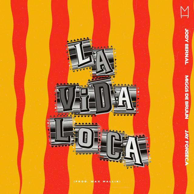 Jody Bernal & Miggs De Bruijn & Jay Fonseca - La Vida Loca