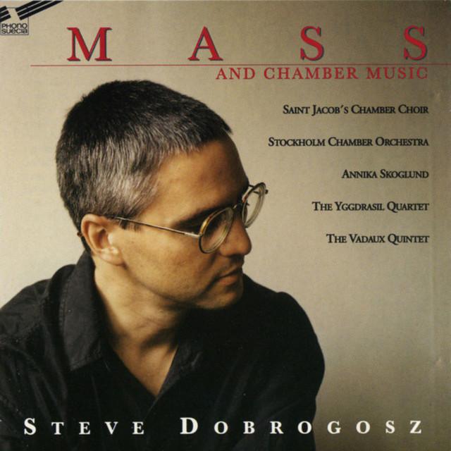 Steve Dobrogosz: Mass And Chamber Music