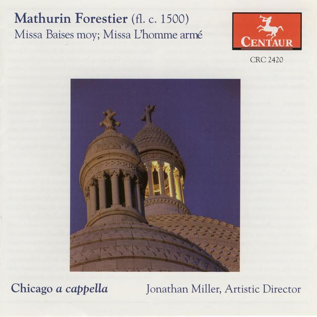 Forestier, M.: Missa Baises Moy / Missa L'Homme Arme / Josquin Des Prez: Basies Moy (Chicago A Cappella)