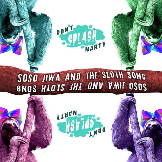 SoSo Jiwa and the Sloth Song by Don't Splash Marty