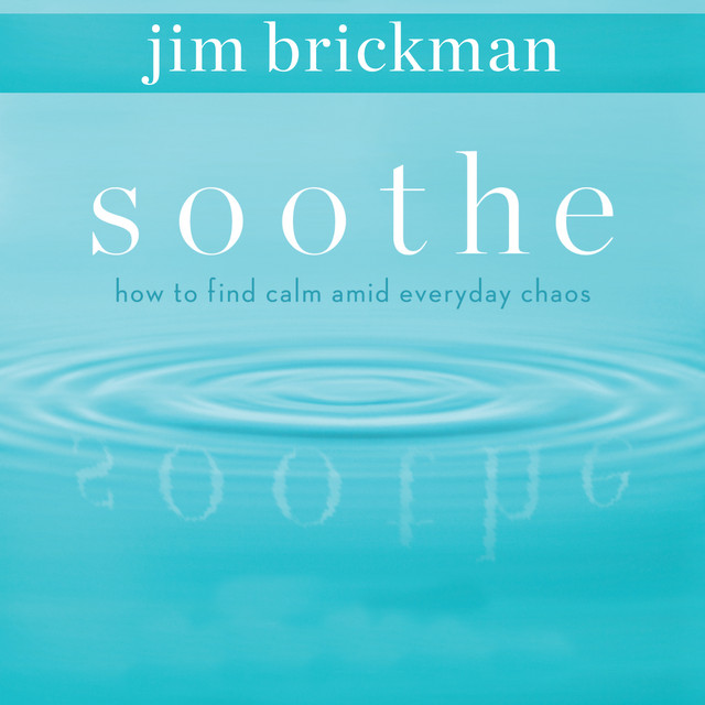 Soothe How To Find Calm Amid Everyday Chaos Vol 1 By Jim Brickman On Listn To