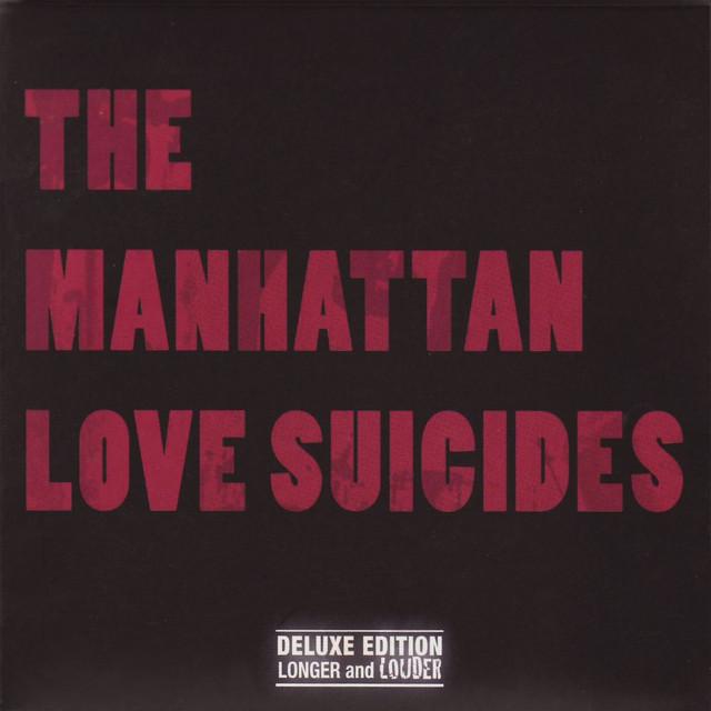 The Manhattan Love Suicides - Deluxe Edition - Longer & Louder