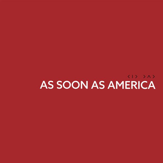 As Soon as America