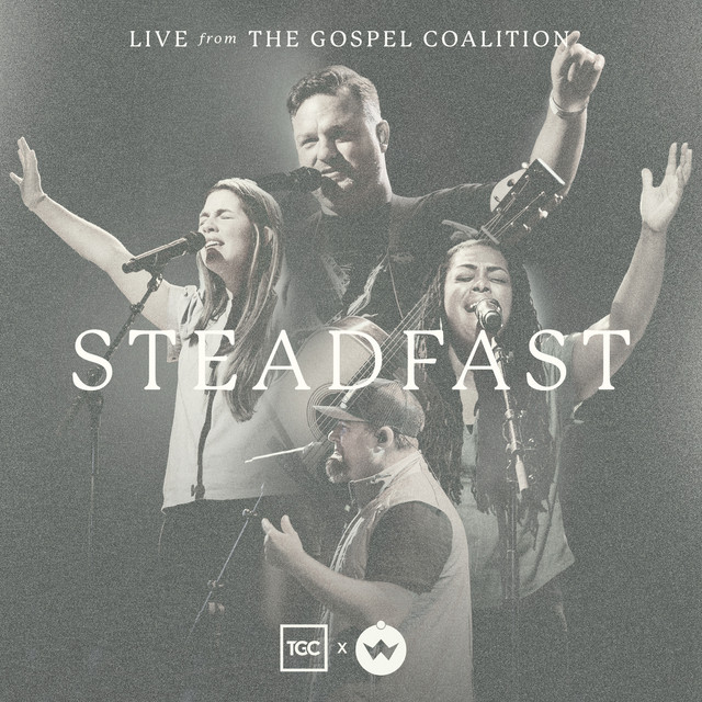 Steadfast (Live from The Gospel Coalition)