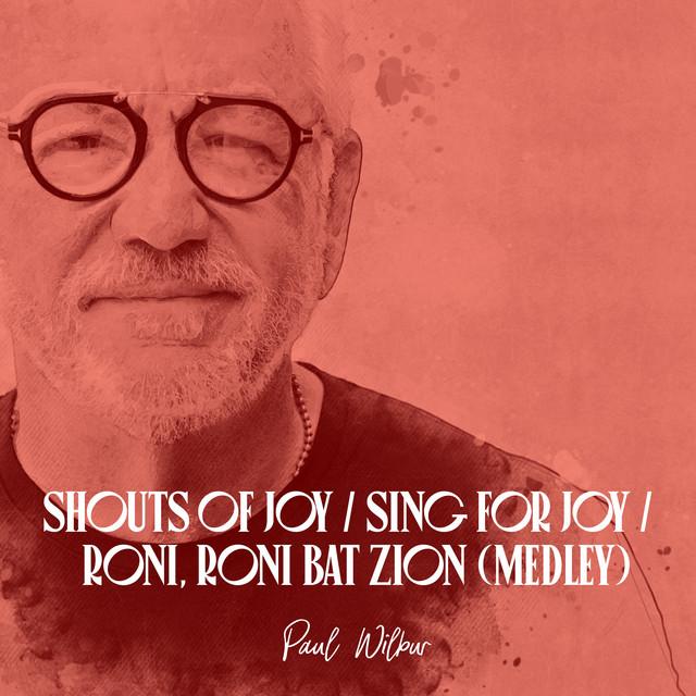 Paul Wilbur - Shouts Of Joy / Sing For Joy / Roni, Roni, Bat Zion (Medley)