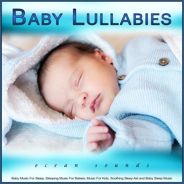 Baby Lullabies: Baby Music and Ocean Waves For Sleep, Sleeping Music For Babies, Music For Kids, Soothing Sleep Aid and Baby Sleep Music