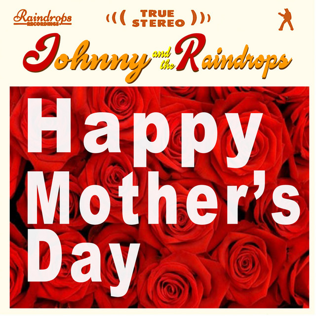 Happy Mother's Day by Johnny And The Raindrops