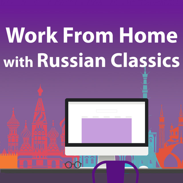 Work From Home With Russian Classics