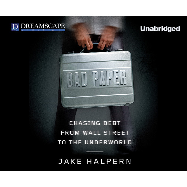 Bad Paper - Chasing Debt from Wall Street to the Underworld (Unabridged)