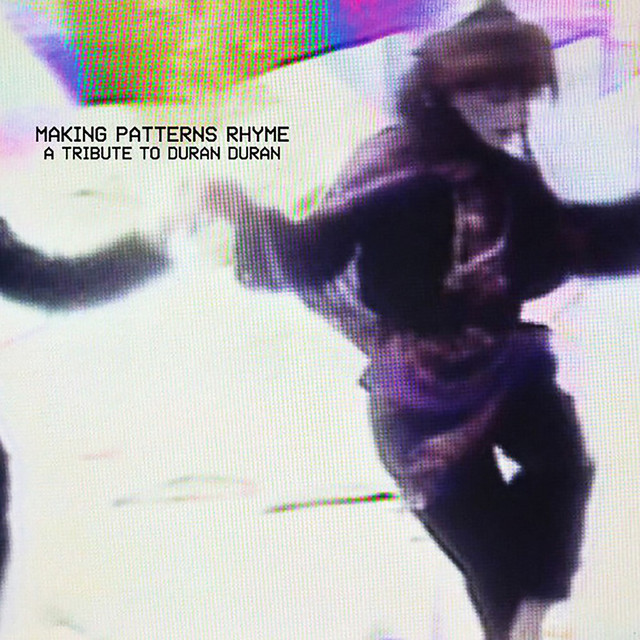 Making Patterns Rhyme: A Tribute to Duran Duran