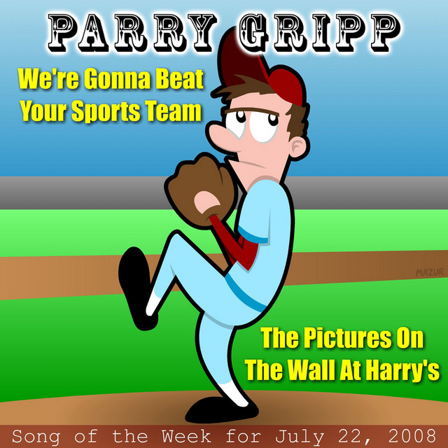 We're Gonna Beat Your Sports Team: Parry Gripp Song of the Week for July 22, 2008 by Parry Gripp