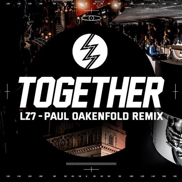 LZ7, Paul Oakenfold - Together - Paul Oakenfold Remix Club Edit