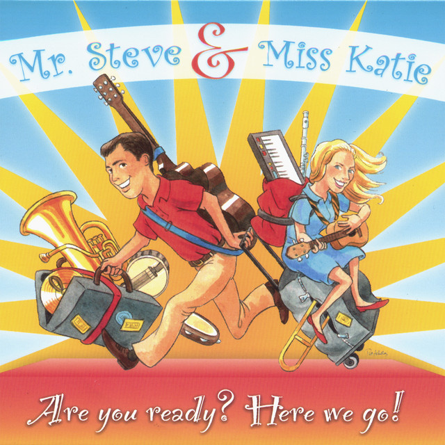 Are you ready? Here we go! by Mr. Steve & Miss Katie