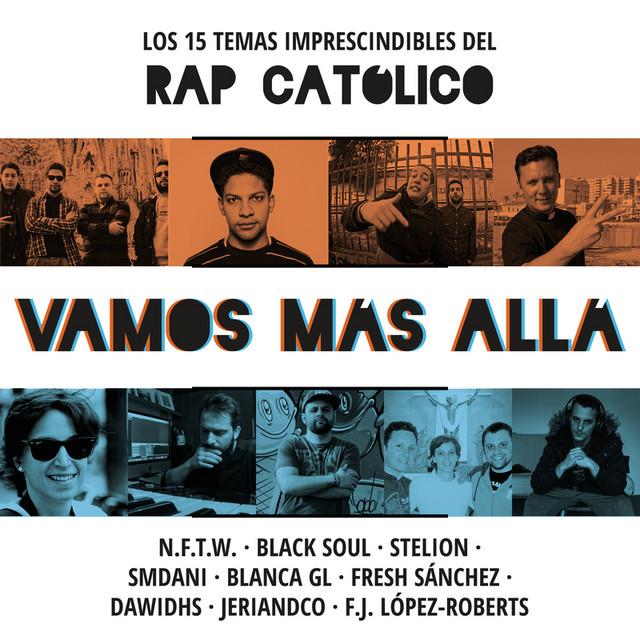 Los 15 Temas Imprescindibles Del Rap Católico (Vamos Más Allá)