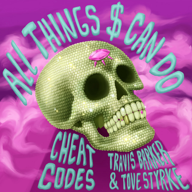 All Things $ Can Do (with Travis Barker & Tove Styrke)