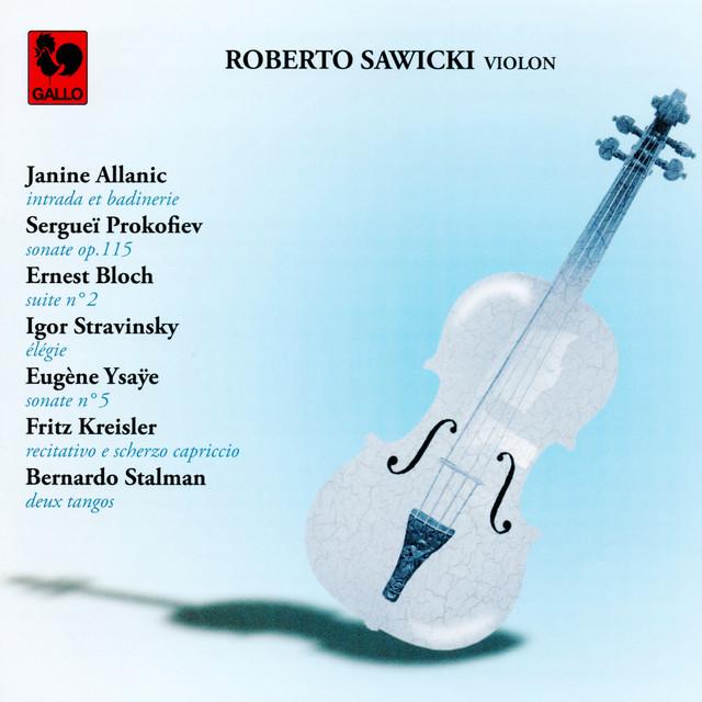 Sergei Prokofiev - Igor Stravinsky - Ernest Bloch - Janine Allanic - Eugène Ysaÿe - Fritz Kreisler - Bernardo Stalman: Works for Solo Violin