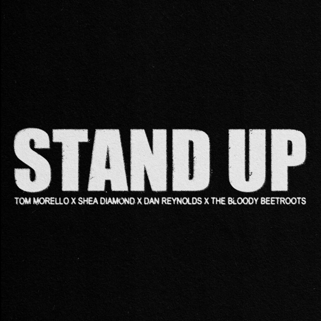 Tom Morello Stand Up (Tom Morello, Shea Diamond, Dan Reynolds & The Bloody Beetroots)