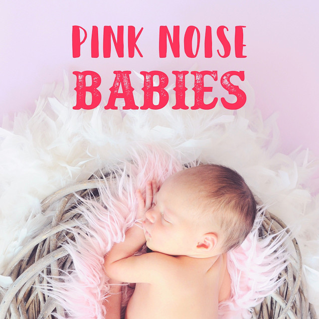 Pink Noise Babies