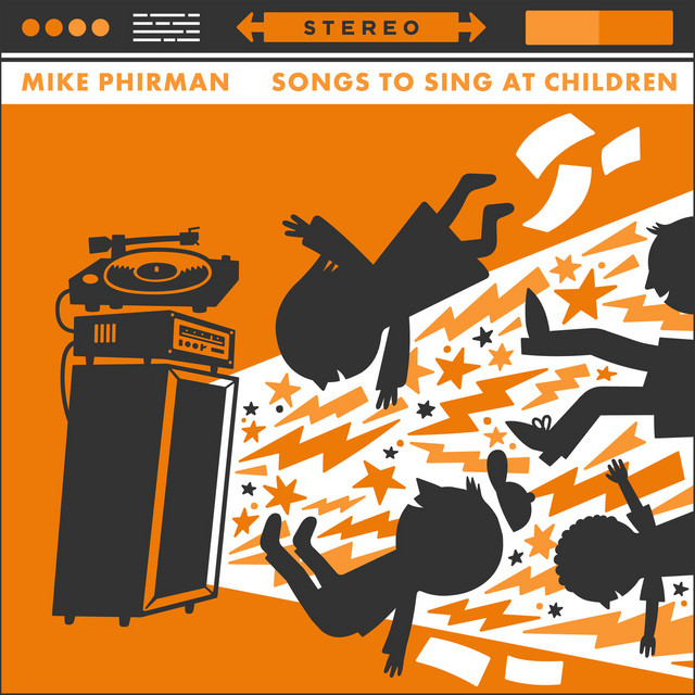 Songs to Sing at Children by Mike Phirman