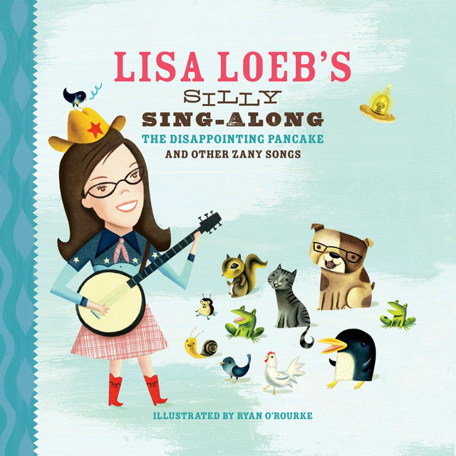 Lisa Loeb's Silly Sing-Along: The Disappointing Pancake, and Other Zany Songs by Lisa Loeb