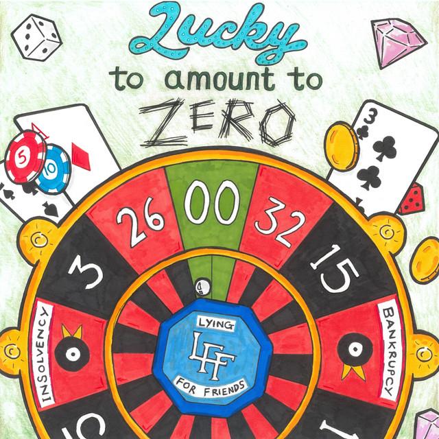Lucky to Amount to Zero
