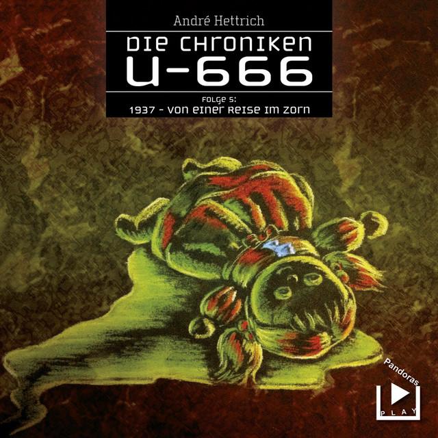 Die Chroniken U666, Folge 05 - 1937: Von einer Reise im Zorn Cover