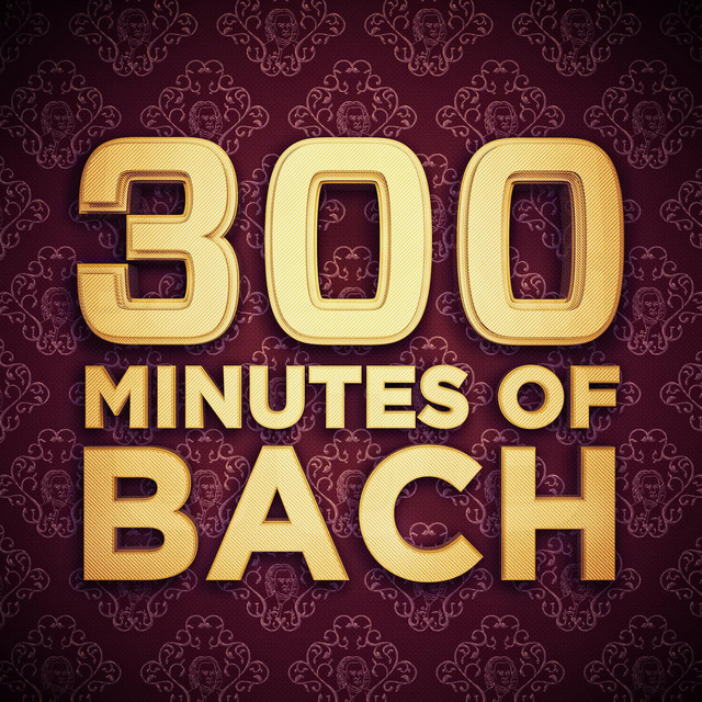 300 Minutes of Bach