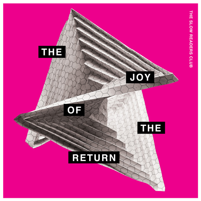 The Slow Readers Club  The Joy Of the Return :Replay
