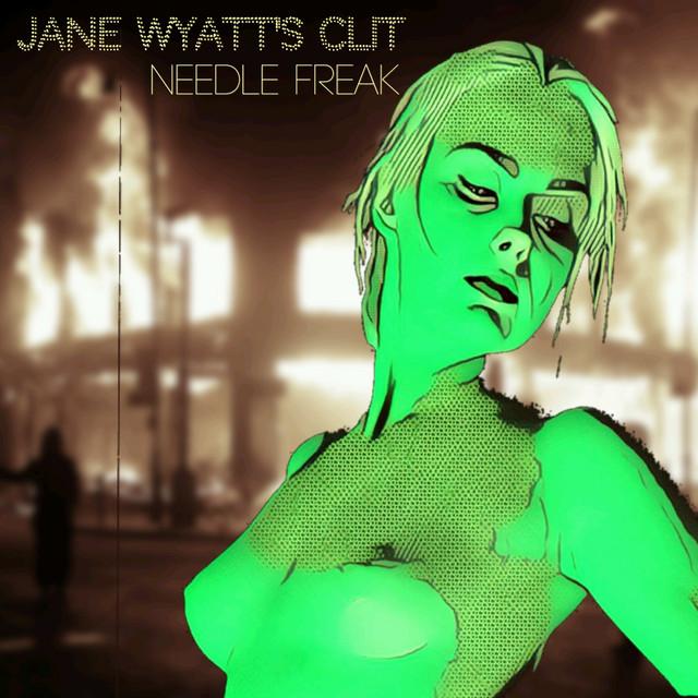 Needle Freak - Single by Jane Wyatts Clit   Spotify