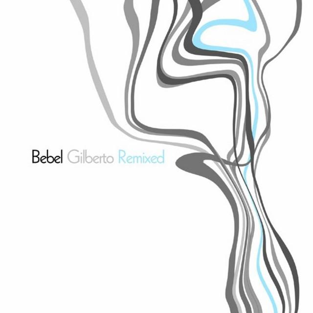 Bebel Gilberto Remixed