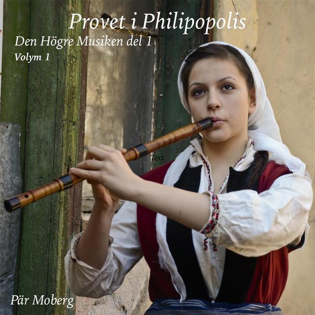 Den Högre Musiken, Vol. 1: Provet i Philipopolis