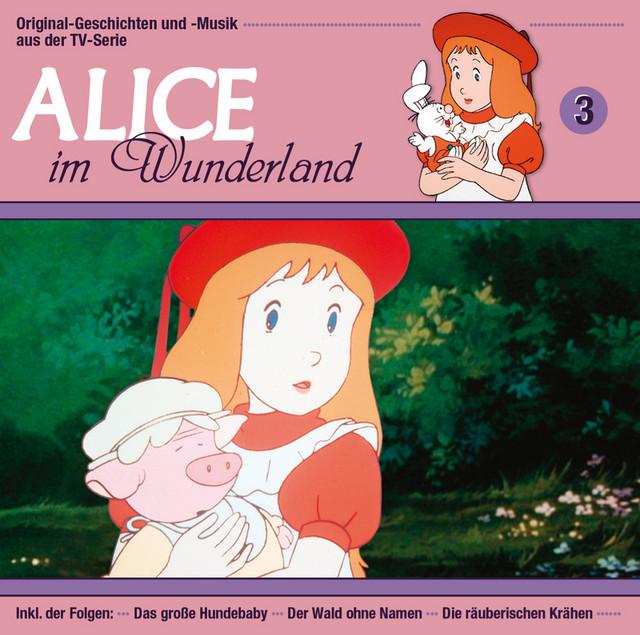 03: Alice im Wunderland [Das große Hundebaby - Der Wald ohne Namen - Die räuberischen Krähen]