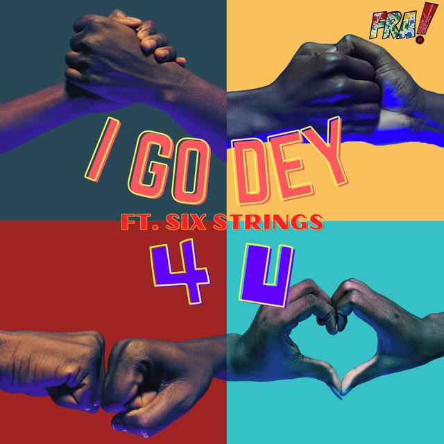 I Go Dey 4 U