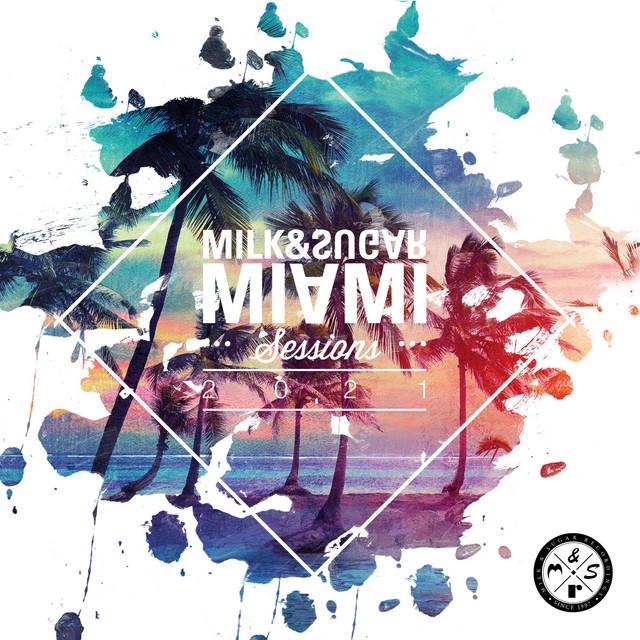 Milk & Sugar Miami Sessions 2021 (DJ Mix)