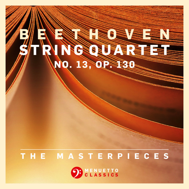 Album cover for The Masterpieces, Beethoven: String Quartet No. 13 in B-Flat Major, Op. 130 by Ludwig van Beethoven, Fine Arts Quartet