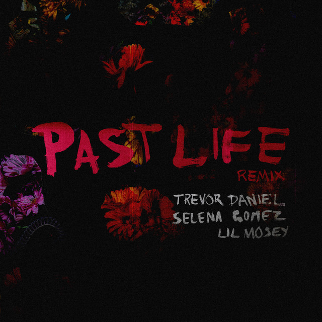 Past Life (with Selena Gomez & Lil Mosey) [Remix]
