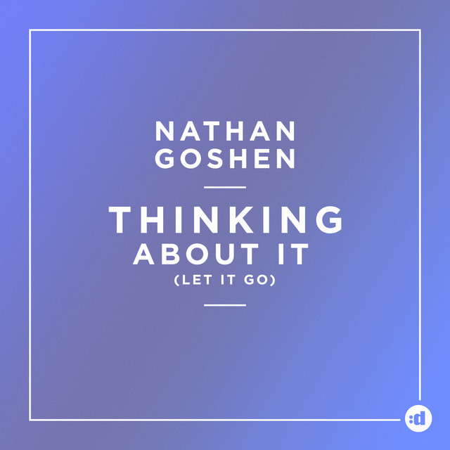 Artwork for Thinking About It (Let It go) by Nathan Goshen