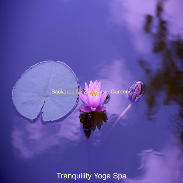 Album cover for Backdrop for Zen Music Gardens by Tranquility Yoga Spa