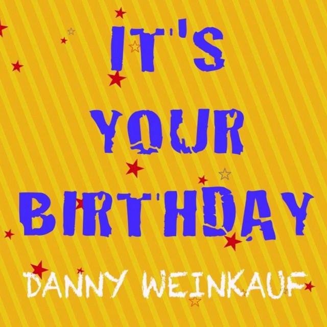 It's Your Birthday by Danny Weinkauf