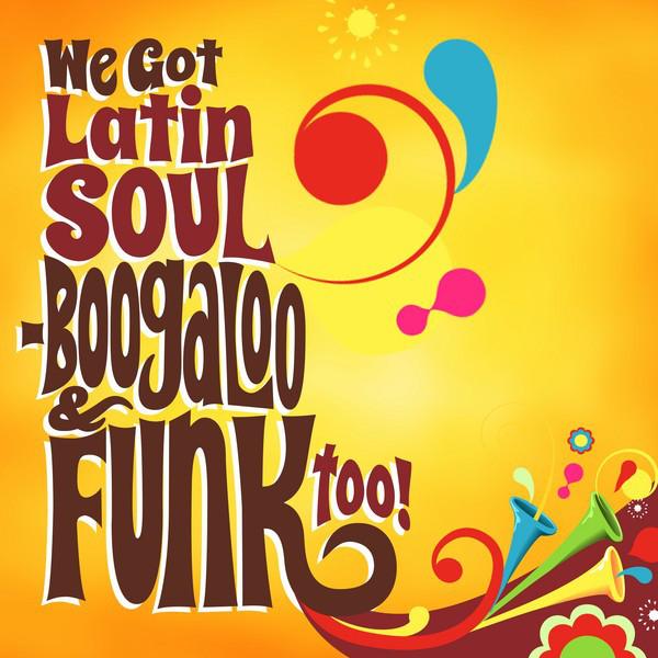 We Got Latin Soul - Boogaloo & Funk too!