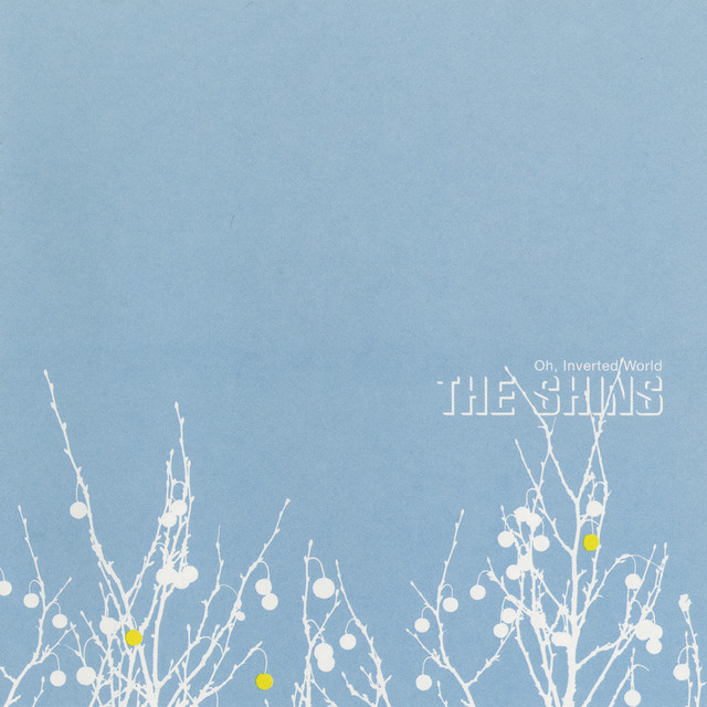 The Shins  Oh, Inverted World :Replay