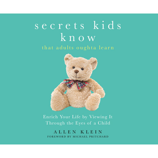 Secrets Kids Know That Adults Oughta Learn (Unabridged)