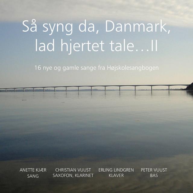 Så syng da Danmark, lad hjertet tale...II