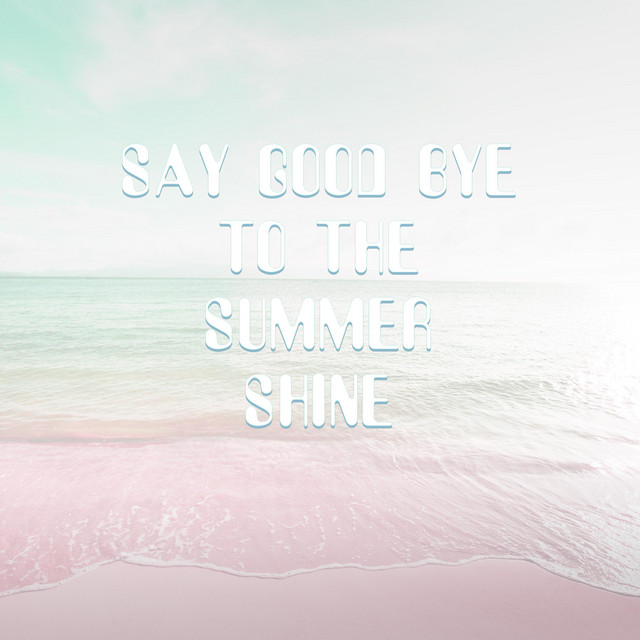 Say Good Bye to the Summer Shine
