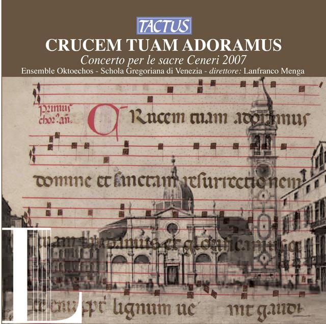Crucem tuam adoramus - Concerto per le sacre Ceneri 2007